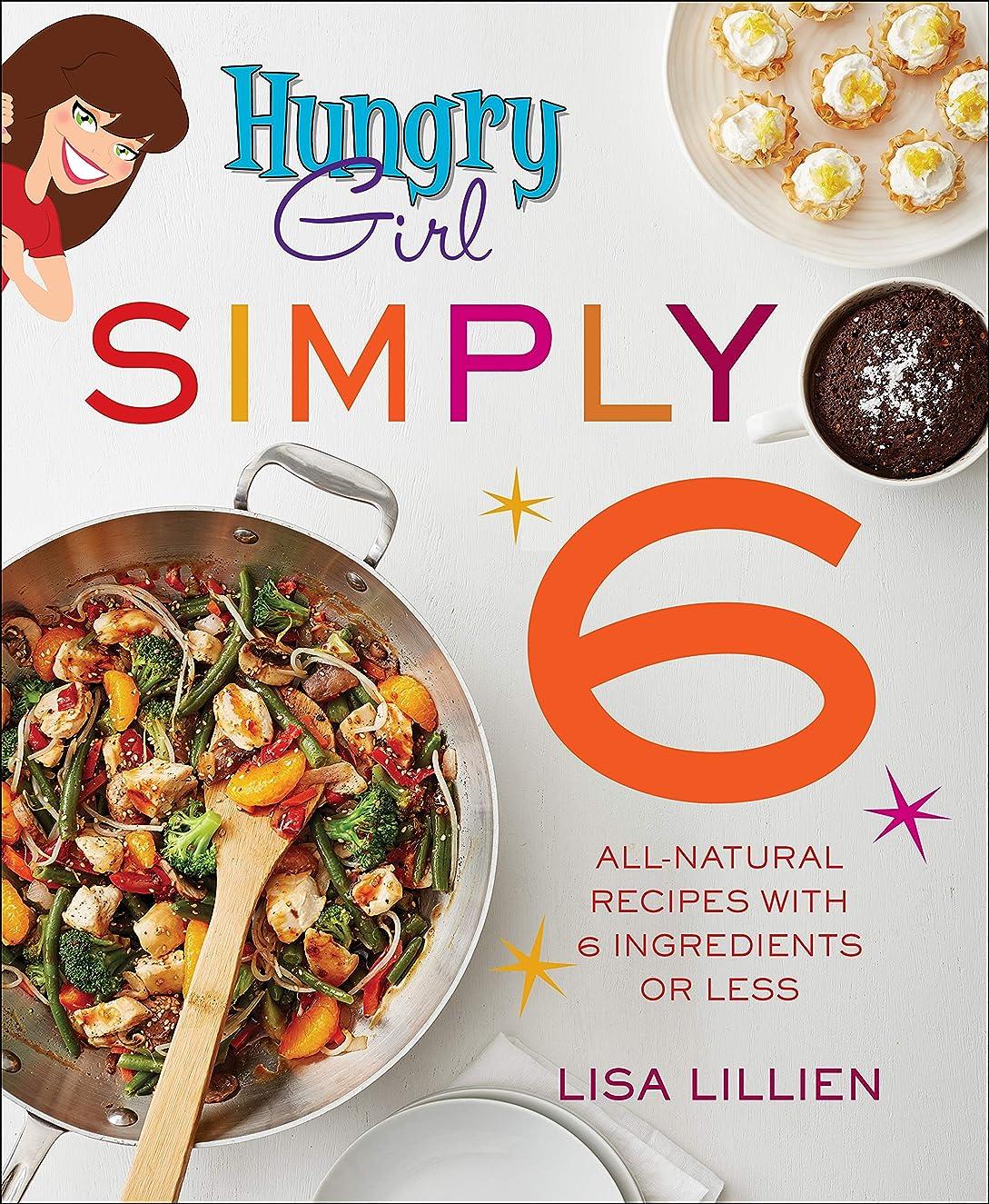 生き返らせるクレーン自明Hungry Girl Simply 6: All-Natural Recipes with 6 Ingredients or Less (English Edition)