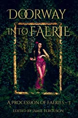 Doorway into Faerie: Sixteen Tales of Magic and Enchantment (A Procession of Faeries Book 3) Kindle Edition