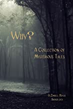 Why? A Collection of Mysterious Tales: A Zimbell House Anthology