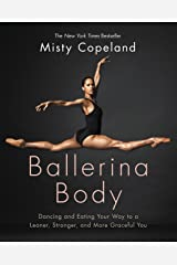 Ballerina Body: Dancing and Eating Your Way to a Leaner, Stronger, and More Graceful You Kindle Edition