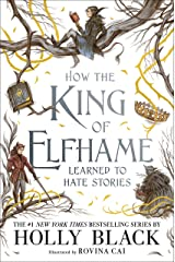 How the King of Elfhame Learned to Hate Stories (The Folk of the Air series) Perfect gift for fans of Fantasy Fiction Kindle Edition