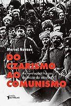Do Czarismo ao Comunismo. As Revoluções Russas do Início Século XX