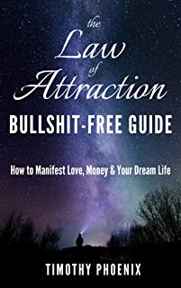 The Law of Attraction Bullshit-Free Guide: How to Manifest Love, Money and Your Dream Life