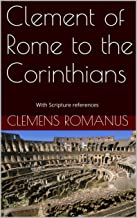 Clement of Rome to the Corinthians: With Scripture references (Early Church Fathers Book 1)