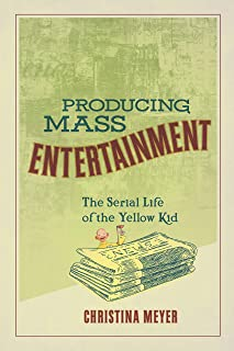 Producing Mass Entertainment: The Serial Life of the Yellow Kid (Studies in Comics and Cartoons) (English Edition)
