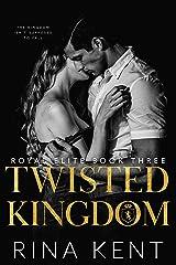 Twisted Kingdom: A Dark High School Bully Romance (Royal Elite Book 3) Kindle Edition