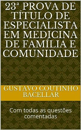 23ª PROVA DE TÍTULO DE ESPECIALISTA EM MEDICINA DE FAMÍLIA E COMUNIDADE: Com todas as questões comentadas !!! (Provas de Medicina de Família Livro 1)