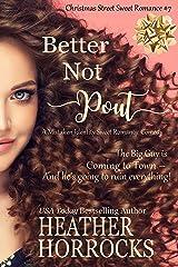 BETTER NOT POUT (A Mistaken Identity Romantic Comedy): Christmas Street Sweet Romance #7 (Christmas Street Sweet Romances) Kindle Edition