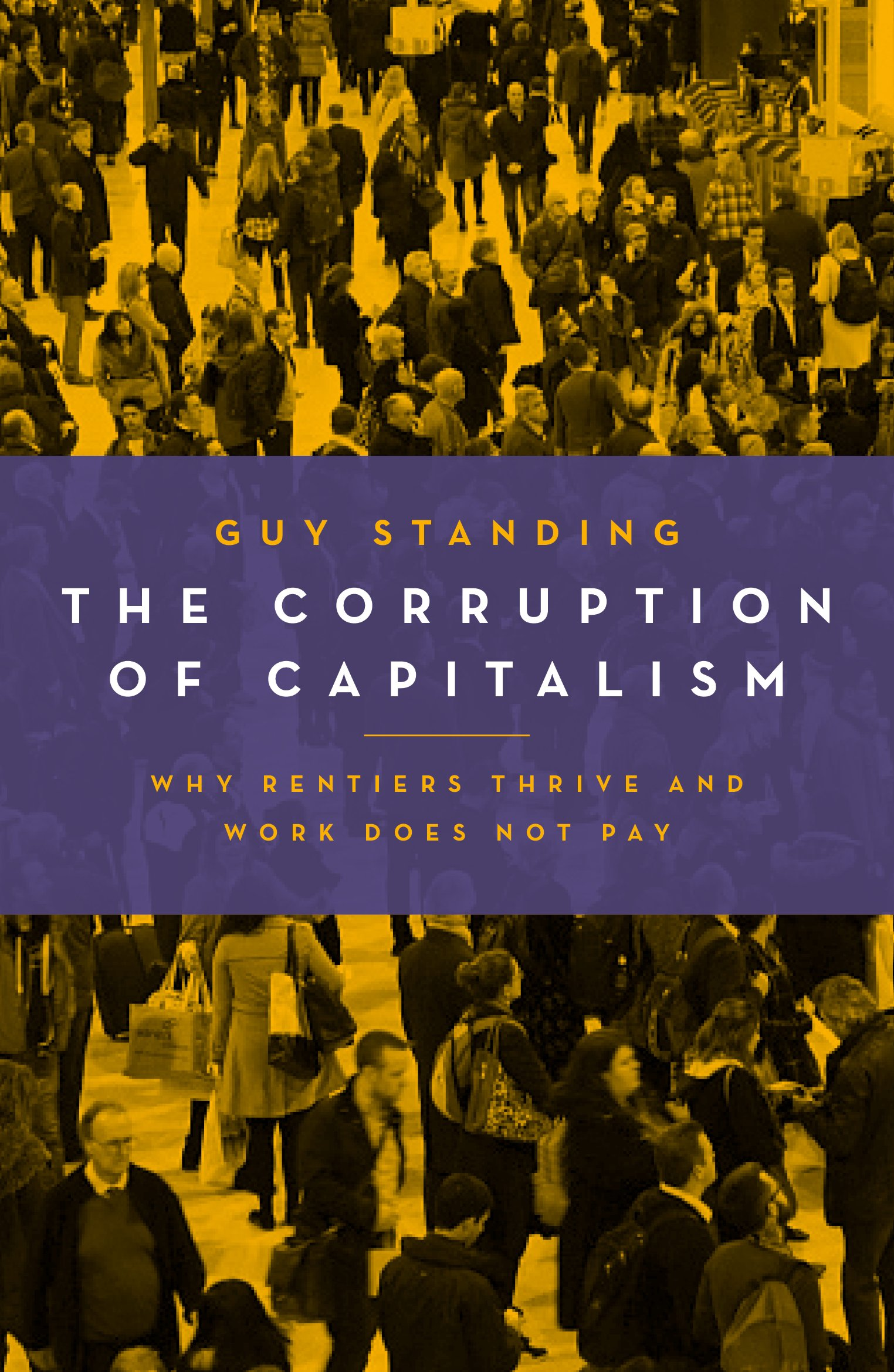 Download The Corruption Of Capitalism: Why Rentiers Thrive And Work Does Not Pay 