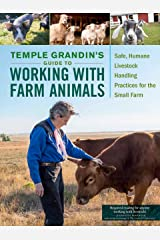 Temple Grandin's Guide to Working with Farm Animals: Safe, Humane Livestock Handling Practices for the Small Farm Kindle Edition