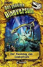 Das geheime Dinoversum 16 - Der Raubzug des Coelophysis: Kinderbuch über Dinosaurier für Jungen und Mädchen ab 7 Jahre (Ge...