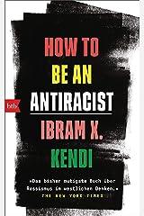 How To Be an Antiracist: »Das bisher mutigste Buch über Rassismus im westlichen Denken.« The New York Times - Deutsche Ausgabe (German Edition) Kindle Edition