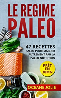 LE REGIME PALEO: 47 Recettes paleo pour maigrir autrement par la paléo nutrition (47 recettes pour etre en bonne santé t. 3) (French Edition)