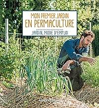 Mon premier jardin en permaculture (Jardin, mode d'emploi) (French Edition)