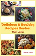 Delicious and healthy recipes series: Main Dishes: Sugar-free, Gluten free, Lactose free, Wholefoods recipes (Become and Stay Healthy Book 1)