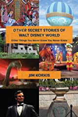 OTHER Secret Stories of Walt Disney World: Other Things You Never Knew You Never Knew Kindle Edition