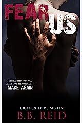 Fear Us (Broken Love Book 3) Kindle Edition