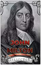 John Milton Collection (Annotated): Works Include Paradise Lost, Paradise Regained, The Poetical Works of John Milton, Milton's Comus, Areopagitica And More