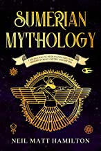 Sumerian Mythology: Fascinating Sumerian History and Mesopotamian Empire and Myths