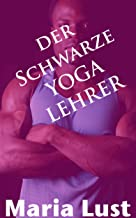 Der schwarze Yogalehrer: Junge Deutsche vom Afrikaner vernascht (Es passierte auf der Arbeit! 4) (German Edition)