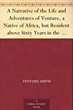 A Narrative of the Life and Adventures of Venture, a Native of Africa, but Resident above Sixty Years in the United States of America, Related by Himself