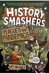 History Smashers: Plagues and Pandemics Kindle Edition