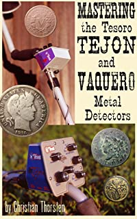 Mastering the Tesoro Tejon and Vaquero Metal Detectors