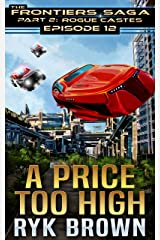 """Ep.#12 - """"A Price Too High"""" (The Frontiers Saga - Part 2: Rogue Castes) Kindle Edition"""
