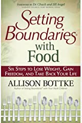 Setting Boundaries® with Food: Six Steps to Lose Weight, Gain Freedom, and Take Back Your Life Kindle Edition