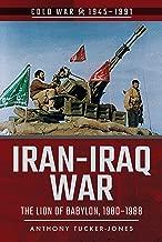 Iran-Iraq War: The Lion of Babylon, 1980–1988 (Cold War 1945–1991)