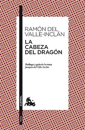f425fd420e004 La cabeza del dragón: Prólogo y guía de lectura de Joaquín del Valle-Inclán