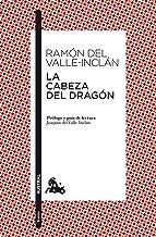 La cabeza del dragón: Prólogo y guía de lectura de Joaquín del Valle-Inclán