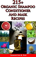 215+ Organic Shampoo, Conditioner and Mask recipes: A DIY Guide for Organic Gifts and Healthy Hair with over 215 recipes
