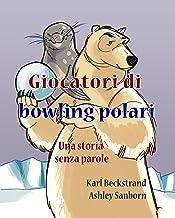 Giocatori di bowling polari: Una storia senza parole (Stories Without Words Book 1)