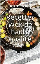 Recettes Wok de haute qualité: Le goût exotique d'une alimentation saine. Pour les débutants et les avancés et pour tous l...
