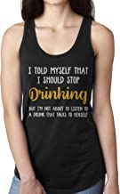 I Told Myself That i Should Stop Drinking but I'm not About to Listen to a Drunk That Talks to Herself Shirts
