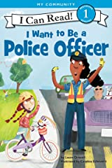 I Want to Be a Police Officer (I Can Read Level 1) Kindle Edition