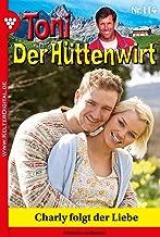 Toni der Hüttenwirt 114 – Heimatroman: Charly folgt der Liebe (German Edition)