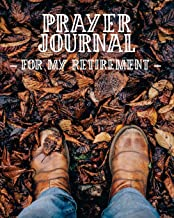 Prayer Journal For My Retirement: 3 Month Prayer Notebook to Write in About Your Upcoming Retirement – Share Your Feelings About Retiring With God | ... Praise and Worship Notebook (Prayer Journals)