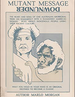 Mutant Message Down Under - The Heart and Soul of One Australian Aboriginal Tribe on Walkabout