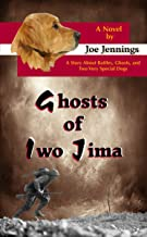 Ghosts of Iwo Jima: A story about battles, ghosts, and two very special dogs (Sam and Gunny K9 Adventure Series Book 1)