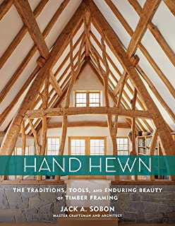 Hand Hewn: The Traditions, Tools, and Enduring Beauty of Timber Framing