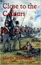 Close to the Colours (105th Foot. The Prince of Wales Own Wessex Regimen Book 2)