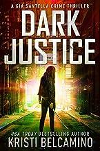 Dark Justice: A Vigilante Justice Crime Thriller (Gia Santella Crime Thriller Series Book 13)