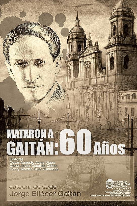 テントそんなにリハーサルMataron a Gaitán: 60 a?os (Spanish Edition)