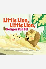 Little Lion, Little Lion, Noisy as Can Be! (Father Goose: Animal Rhymes) Kindle Edition