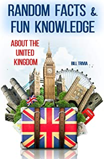 Random Facts & Fun Knowledge about the United Kingdom (Facts about Countries Book 1)