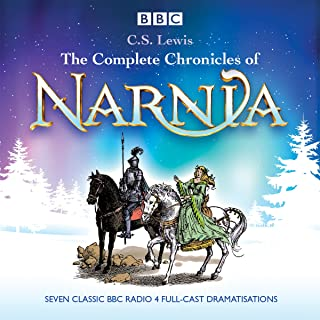Complete Chronicles of Narnia, The: The Classic BBC Radio 4 Full-Cast Dramatisations
