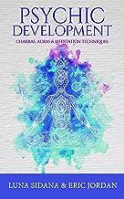 Psychic Development: Chakras, Auras & Meditation Techniques