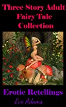 Three Story Adult Fairy Tale Collection: Erotic Retellings (Twisted Erotic Tales Book 2)